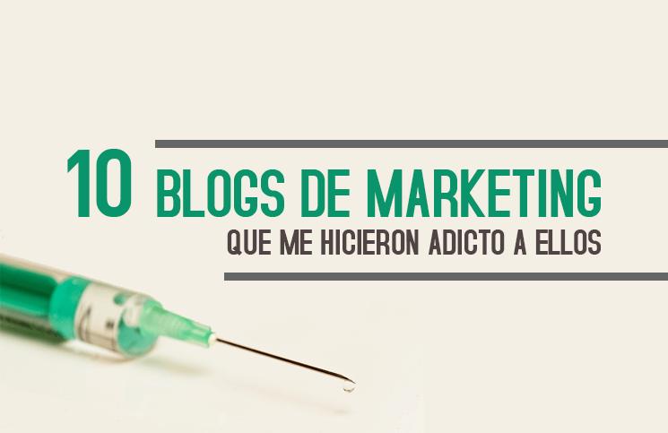 10-blogs-de-marketing-que-me-hicieron-adicto-a-ellos
