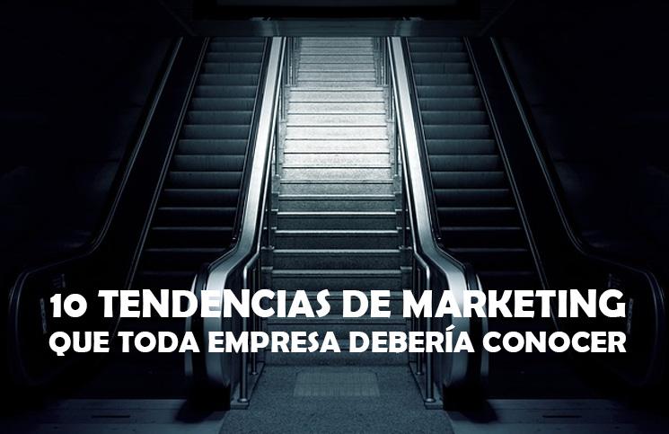 10-tendencias-de-marketing-que-toda-empresa-debería-tomar-en-cuenta
