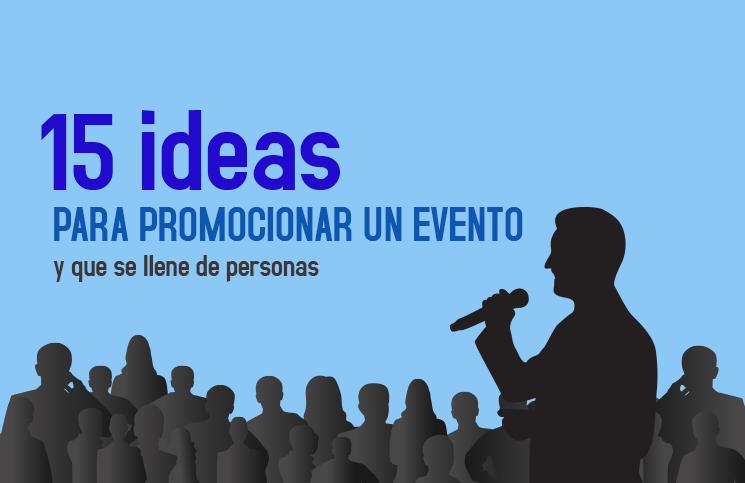 15 Ideas Para Promocionar Un Evento Y Que Se Llene De Personas