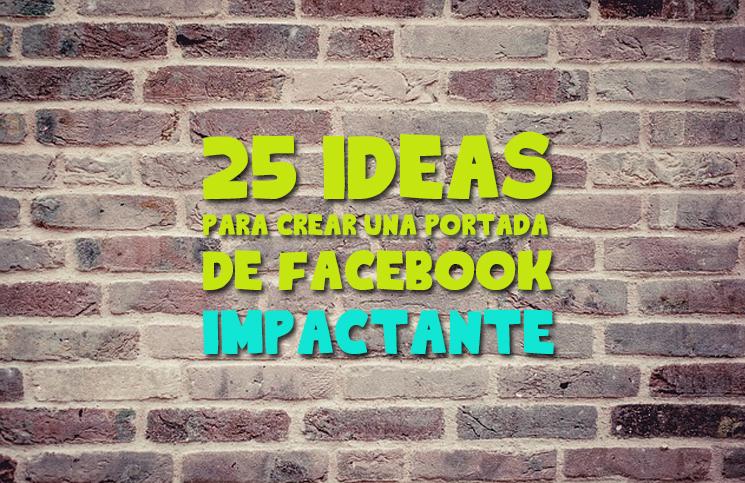 25 ideas para crear una portada de Facebook impactante ...