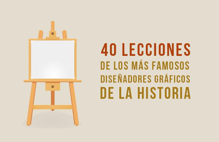 40 Lecciones De Los Más Famosos Diseñadores Gráficos De La