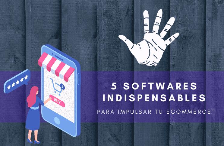 5 Softwares indispensables para impulsar tu eCommerce