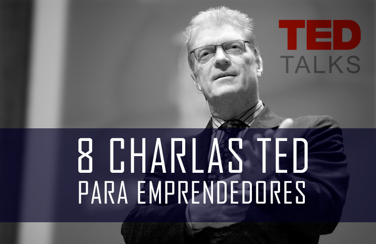 8 charlas TED para emprendedores que no debes perderte (Las más vistas)