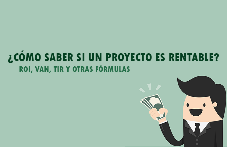 GUÍA] Cómo saber si un proyecto ES RENTABLE + (ROI, VAN, TIR)