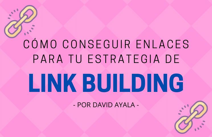Cómo conseguir enlaces para tu estrategia de Link Building