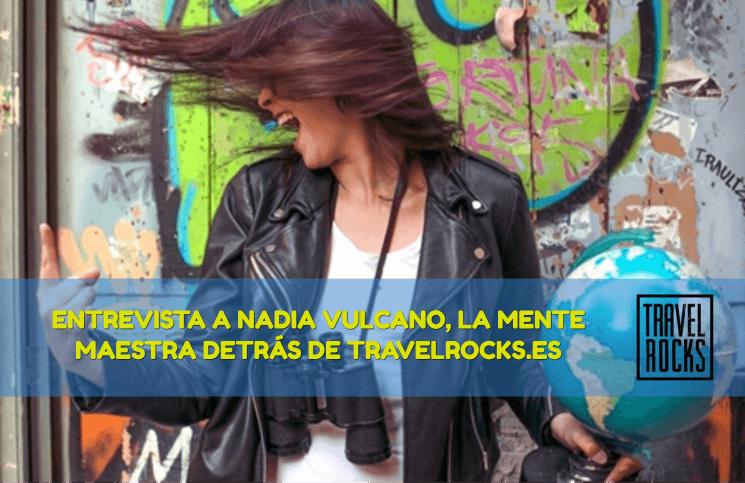 Entrevista a Nadia Vulcano. La mente maestra detrás de Travel Rocks