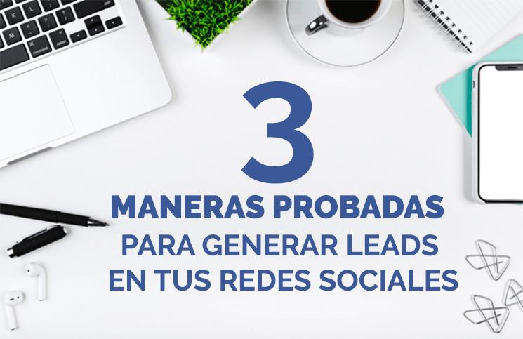 3 maneras probadas para generar leads de tus redes sociales.