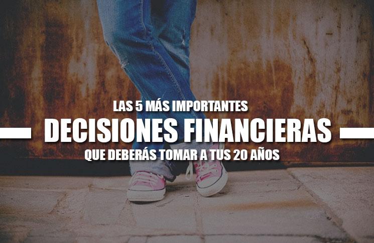 Las-5-más-importantes-decisiones-financieras-que-tendrás-que-tomar-a-tus-20-años
