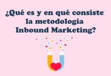 ¿Qué es y en qué consiste la metodología inbound marketing?