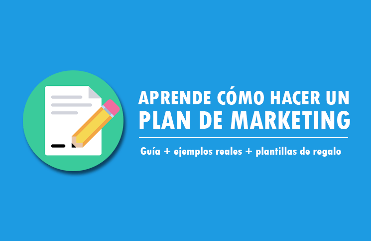 Guía Cómo Hacer Un Plan De Marketing Ejemplos Plantillas Gratis 2020
