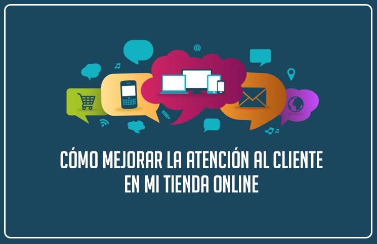 Cómo mejorar la atención al cliente en mi tienda online