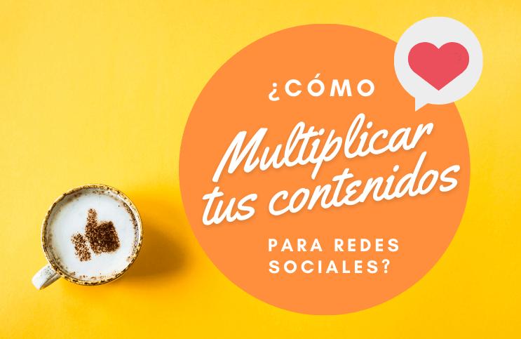 ¿Cómo multiplicar tu contenido para redes sociales?