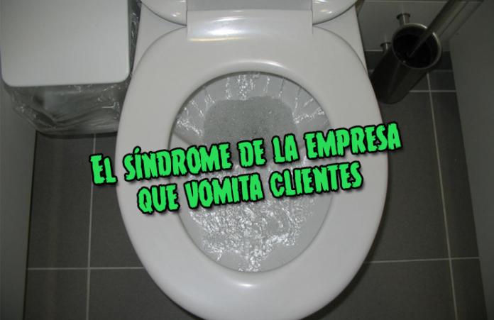 el-sindrome-de-la-empresa-que-vomita-clientes