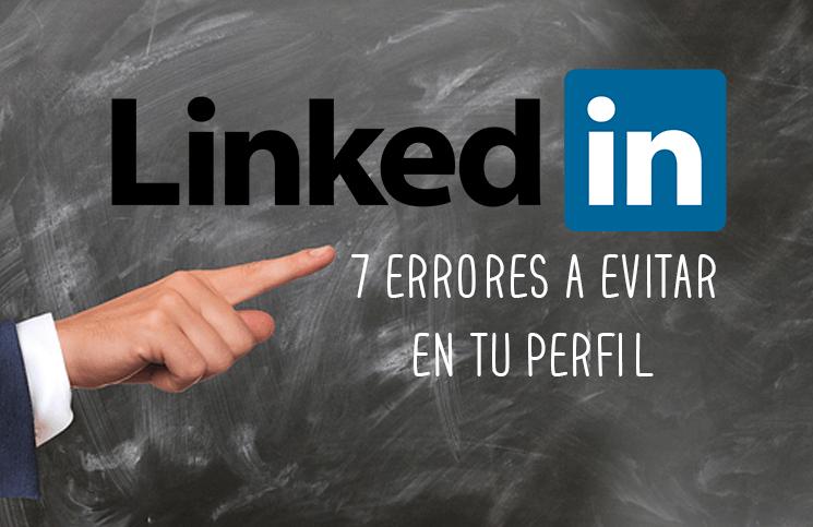 7 errores en LinkedIn que te hacen ver mal