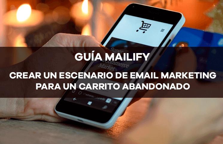 Guía Mailify: crear un escenario de email marketing de carrito abandonado