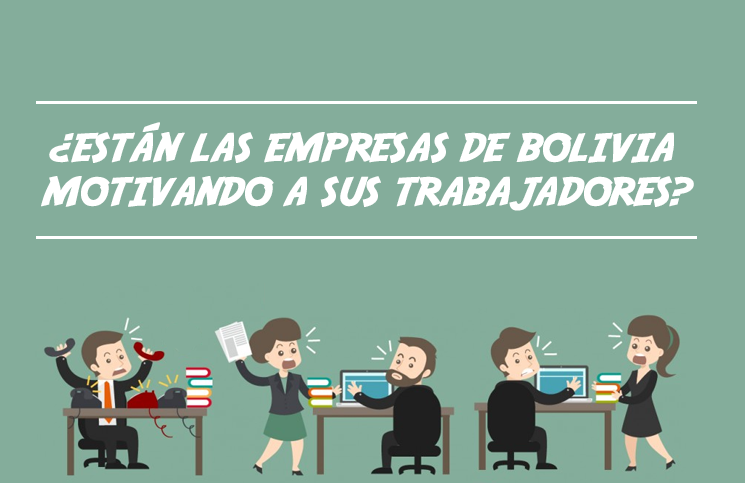¿Están las empresas de Bolivia motivando a sus trabajadores? Este informe revela muchas cosas