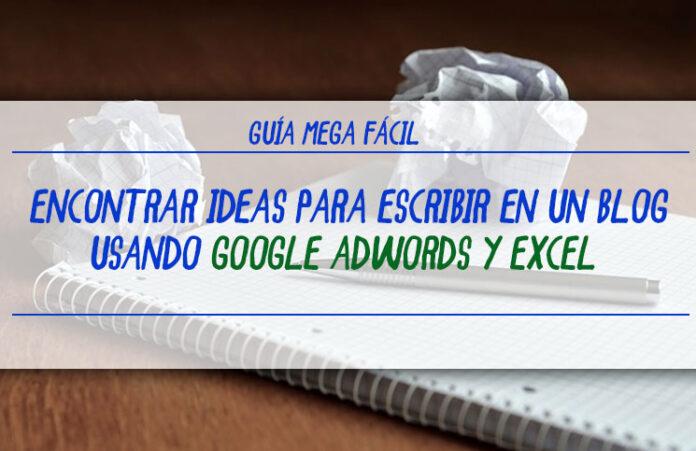 guia-mega-facil-para-encontrar-ideas-para-escribir-en-un-blog-usando-google-adwords-y-excel