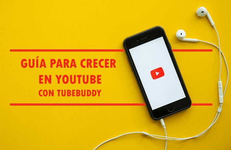 Guía para crecer en Youtube con TubeBuddy [Haz crecer tu canal]