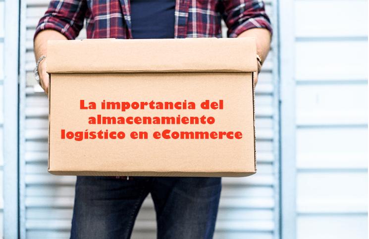 La importancia del almacenamiento logístico en el eCommerce