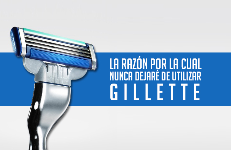La razón por cual nunca dejaré de usar Gillette