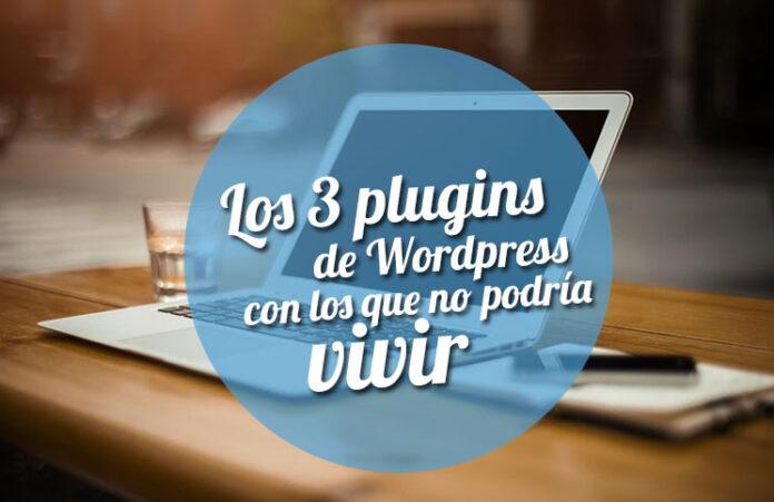 los-3-plugins-de-wordpress-con-los-que-no-podría-vivir