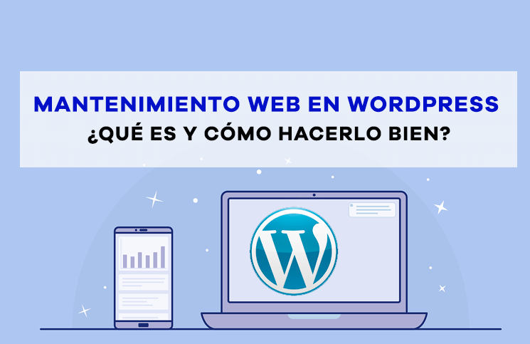 Mantenimiento web en WordPress. Qué es y cómo hacerlo de manera correcta