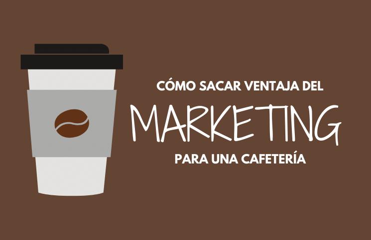 Cómo sacar ventaja del marketing en tu cafetería