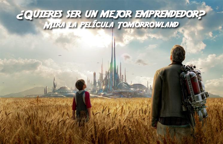 Por Qué Deberías Ver Tomorrowland Para Ser Un Mejor Emprendedor