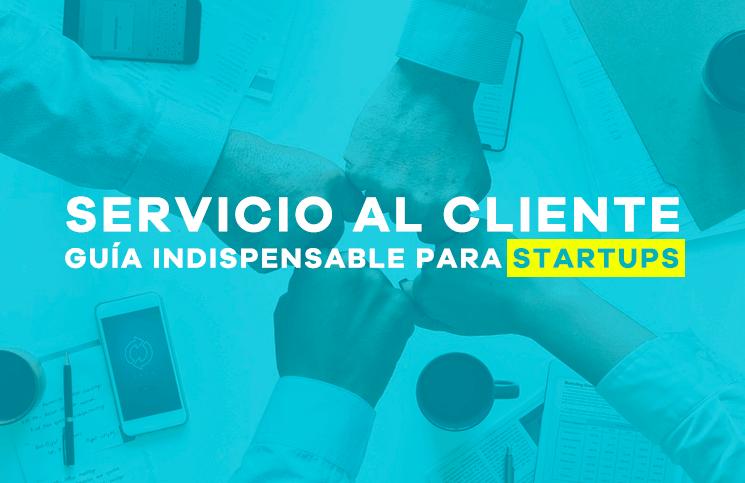 Servicio al cliente: Guía indispensable para startups