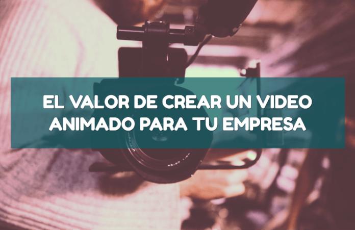 Valor crear video animado para tu empresa