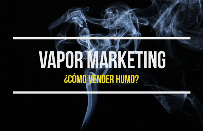 Vapor Marketing o cómo vender humo