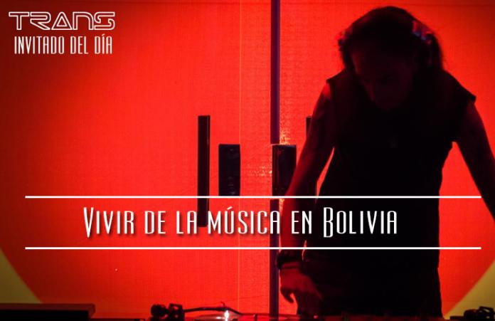 vivir-de-la-musica-en-bolivia-trans-invitado-del-dia